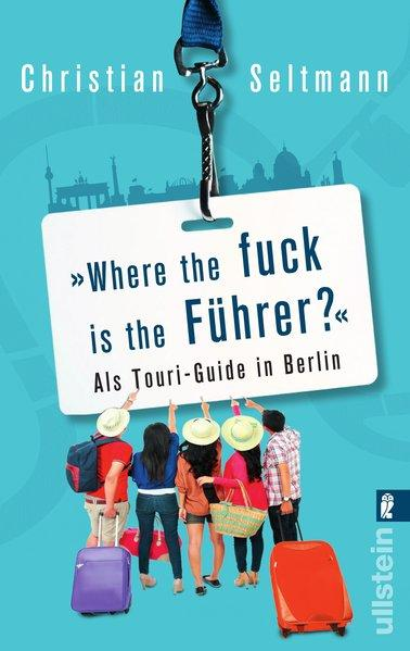 Where the fuck is the Führer? - Als Touri-Guide in Berlin