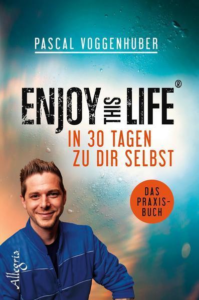 Enjoy this Life - In 30 Tagen zu dir selbst - Das Praxisbuch