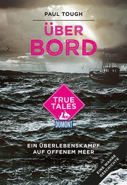Über Bord (DuMont True Tales ) - Ein Überlebenskampf auf offenem Meer (Mängelexemplar)