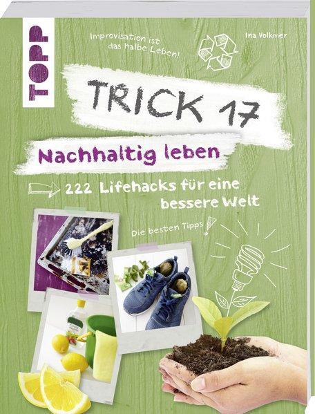 Trick 17 – Nachhaltig leben - 222 geniale Lifehacks für eine bessere Welt (Mängelexemplar)
