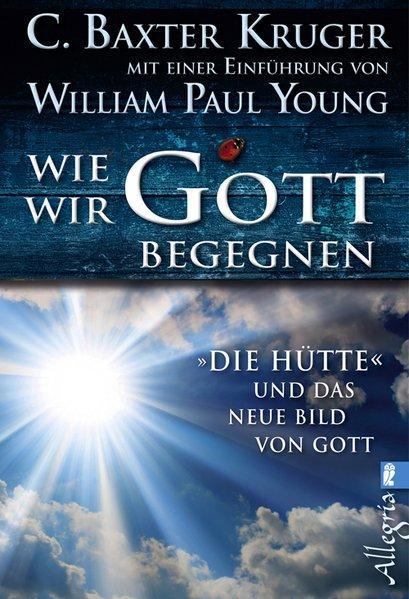 Wie wir Gott begegnen - DIE HÜTTE und das neue Bild von Gott (Mängelexemplar)