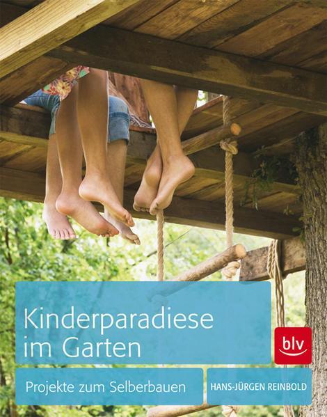 Kinderparadiese im Garten - Projekte zum Selberbauen