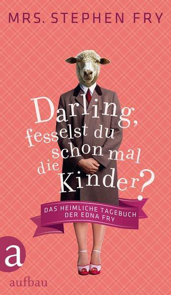 Darling, fesselst du schon mal die Kinder? - Das heimliche Tagebuch der Edna Fry (Mängelexemplar)
