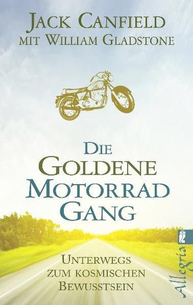 Die Goldene Motorradgang - Unterwegs zum kosmischen Bewusstsein