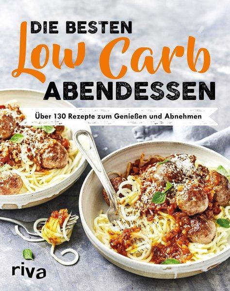 Die besten Low-Carb-Abendessen - Über 130 Rezepte zum Genießen und Abnehmen (Mängelexemplar)
