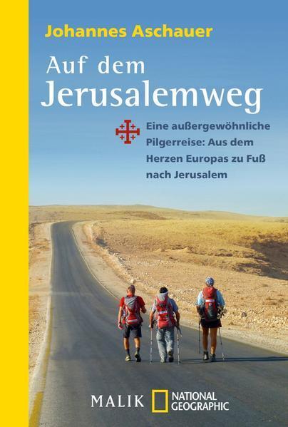 Auf dem Jerusalemweg - Eine außergewöhnliche Pilgerreise