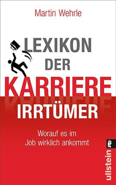 Lexikon der Karriere-Irrtümer - Worauf es im Job wirklich ankommt