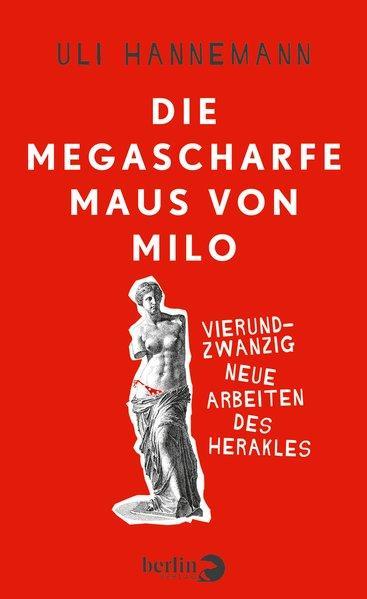 Die megascharfe Maus von Milo - Vierundzwanzig neue Arbeiten des Herakles