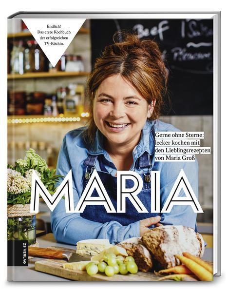 Maria - gerne ohne Sterne: Lecker kochen mit Lieblingsrezepten von Maria Groß (Mängelexemplar)