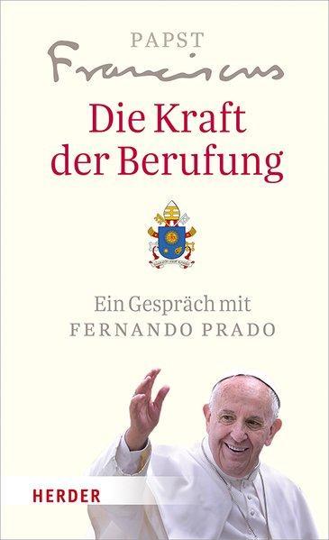 Die Kraft der Berufung - Das geweihte Leben heute. Ein Gespräch mit Fernando Prado (Mängelexemplar)