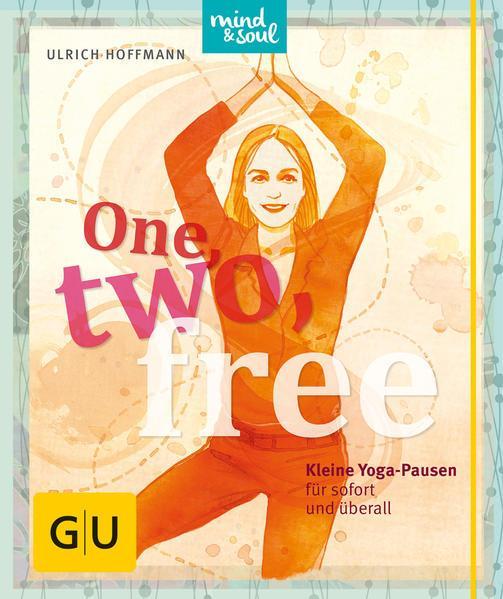 One, two, free - Kleine Yogapausen für sofort und überall
