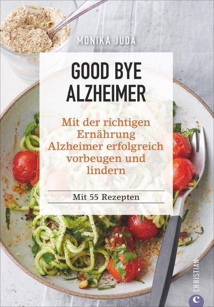 Good bye Alzheimer - Mit der richtigen Ernährung Alzheimer erfolgreich vorbeugen (Mängelexemplar)