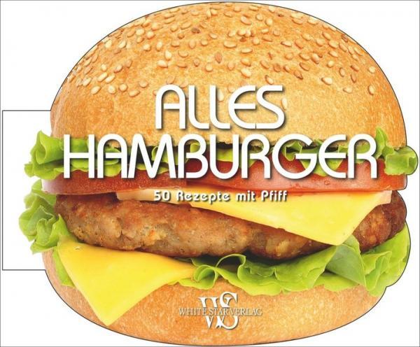 Alles Hamburger - 50 Rezepte mit Pfiff
